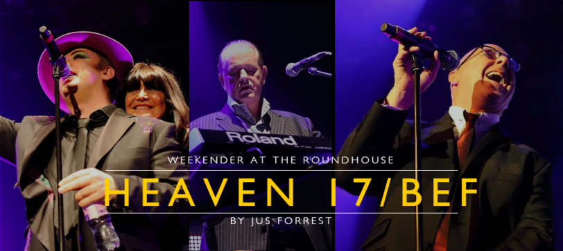 HEAVEN 17 / BEF Weekender at The Roundhouse