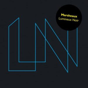 LUMINEUX NOIR – Marsheaux