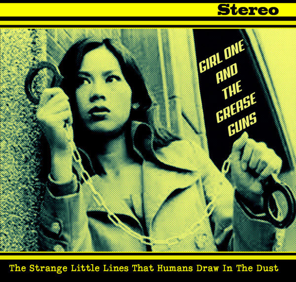 GIRL ONE AND THE GREASE GUNS The Strange Little Lines That Humans Draw In The Dust