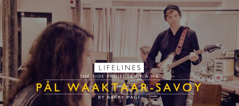 LIFELINES: Pål Waaktaar-Savoy