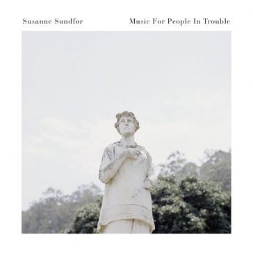 SUSANNE SUNDFØR – Music For People In Trouble