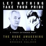 THE RUDE AWAKENING (feat Brooke Calder) – Let Nothing Take Your Pride
