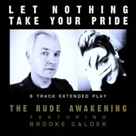THE RUDE AWAKENING (feat Brooke Calder) – Let Nothing Take Your Pride