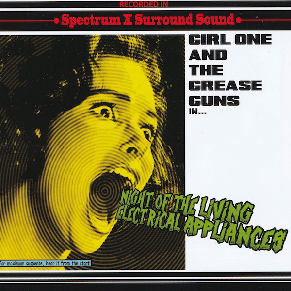GIRL ONE AND THE GREASE GUNS – Night Of The Living Electrical Appliances