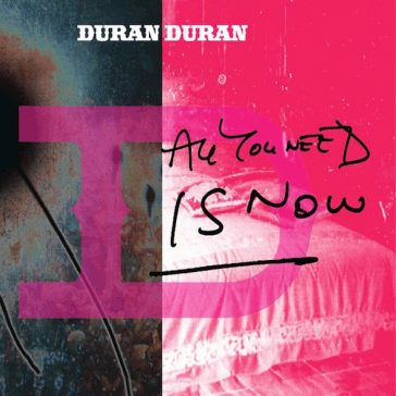 DURAN DURAN – All You Need Is Now