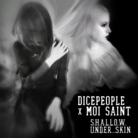 DICEPEOPLE/MOI SAINT – Shallow Under Skin