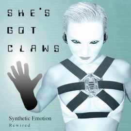 SHE'S GOT CLAWS – Synthetic Emotion (Rewired)