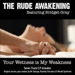 THE RUDE AWAKENING – Your Wetness is My Weakness