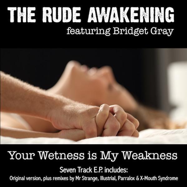 THE RUDE AWAKENING – Your Wetness is My Weakness