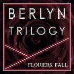BERLYN TRILOGY – Flowers Fall