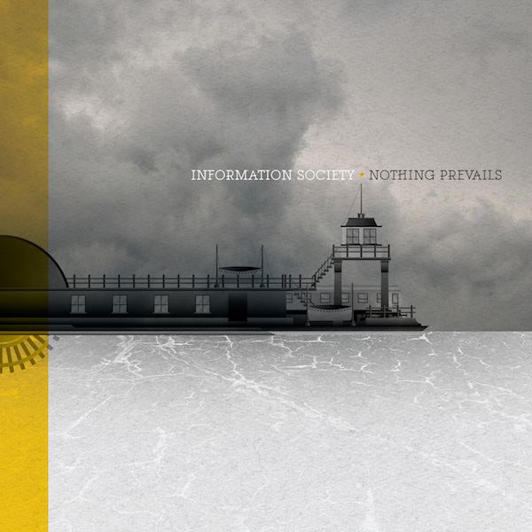 PREMIERE: INFORMATION SOCIETY – Nothing Prevails