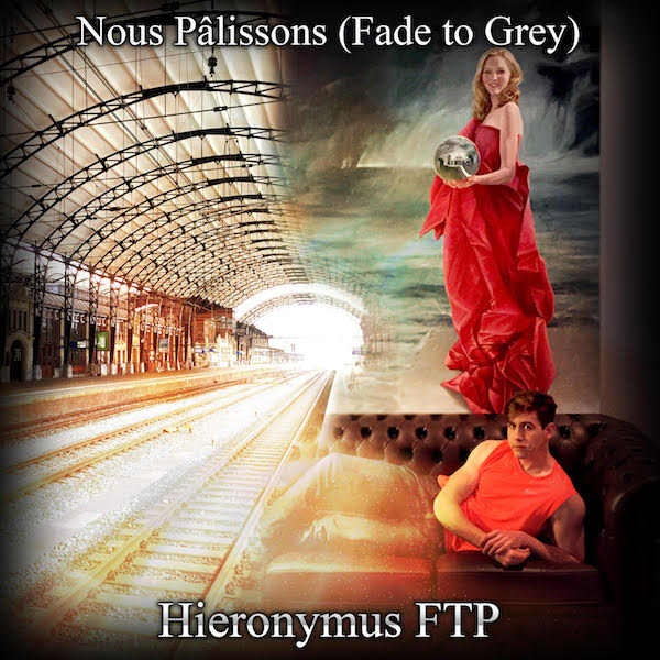 HIERONYMOUS FTP – Nous Pâlissons (Fade to Grey)